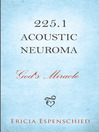 225.1 Acoustic Neuroma God's Miracle by Ericia Espenschied eBook